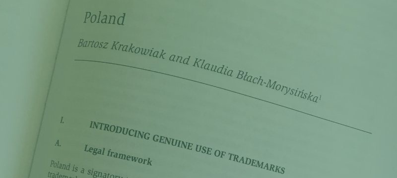 "Klaudia Błach-Morysińska is a co-author of a chapter regarding Poland in ""Genuine Use of Trademarks"", Wolters Kluwer 2018."